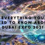 Know About Dubai Expo 2021